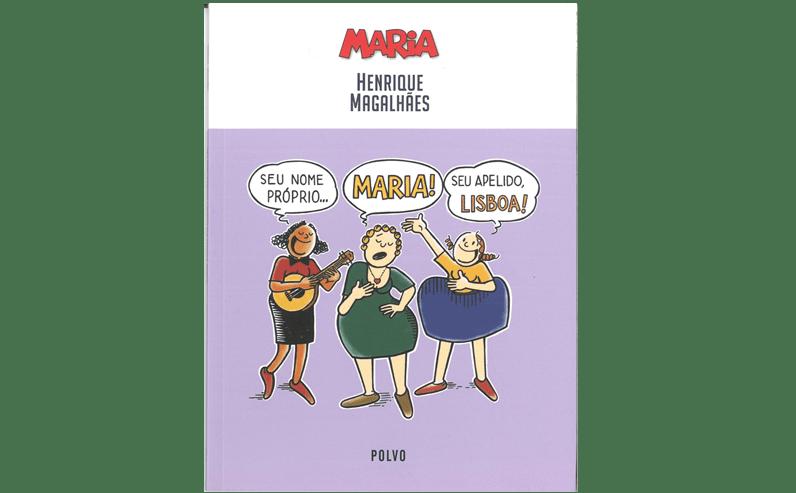 """Prémio Melhor Álbum de Tiras Humorísticas: """"Seu nome próprio... Maria! Seu apelido, Lisboa!"""", de Henrique Magalhães (Polvo Editora)."""