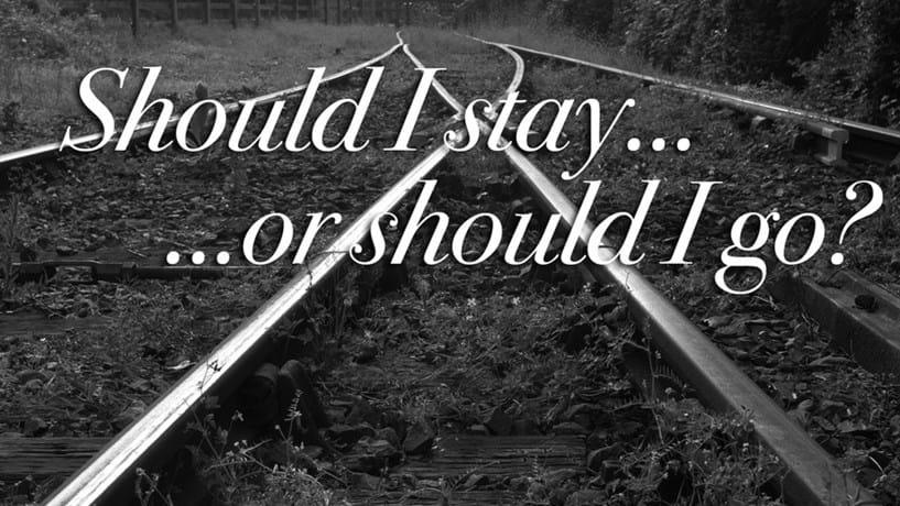 Should i stay i should i go
